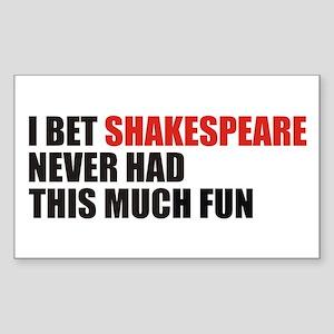 I Bet Shakespeare Never Had Rectangle Sticker