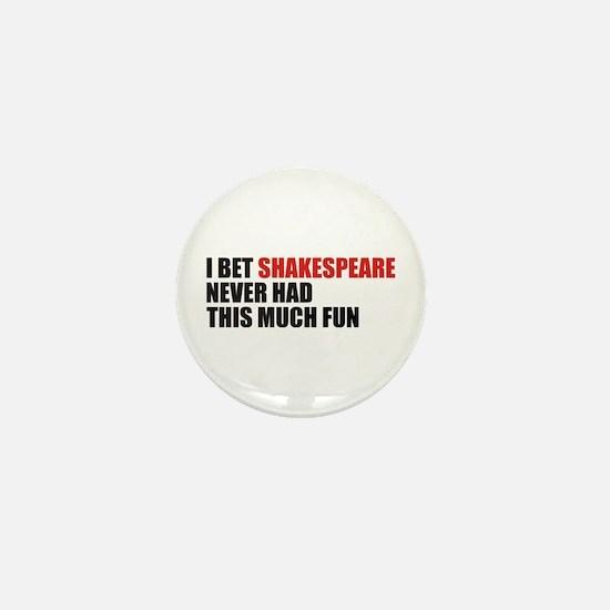 I Bet Shakespeare Never Had Mini Button