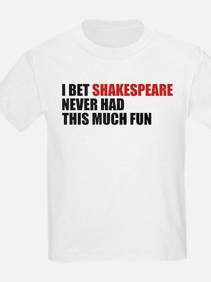I Bet Shakespeare Never Had T-Shirt