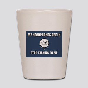 STOP Talking to me Shot Glass