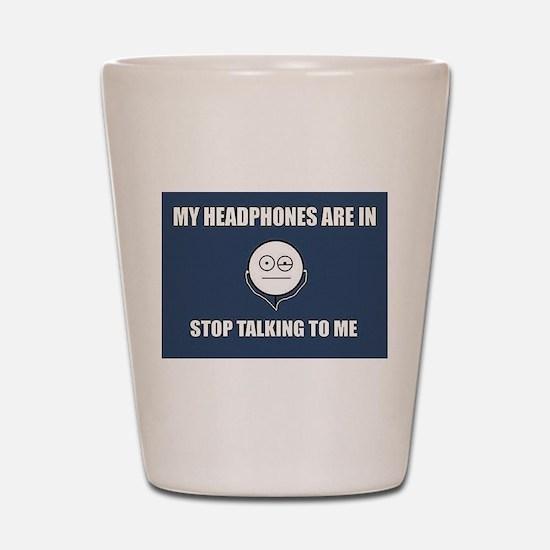 STOP Talking to me Shot Glass
