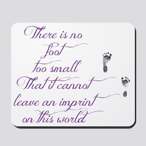 There is no foot too small Mousepad