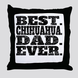 Best Chihuahua Dad Ever Throw Pillow