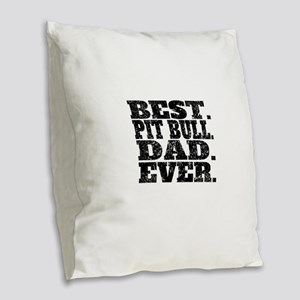 Best Pit Bull Dad Ever Burlap Throw Pillow