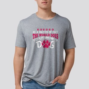 The World Does Revolve Around My Dog T Shi T-Shirt