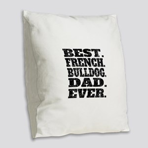 Best French Bulldog Dad Ever Burlap Throw Pillow