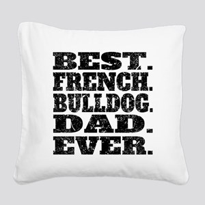 Best French Bulldog Dad Ever Square Canvas Pillow