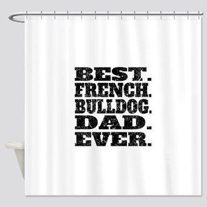 Best French Bulldog Dad Ever Shower Curtain