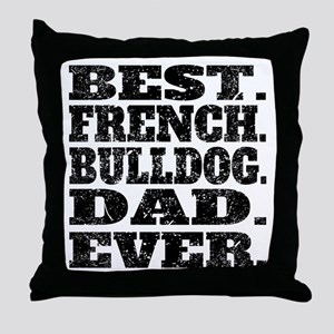Best French Bulldog Dad Ever Throw Pillow