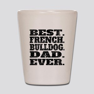 Best French Bulldog Dad Ever Shot Glass