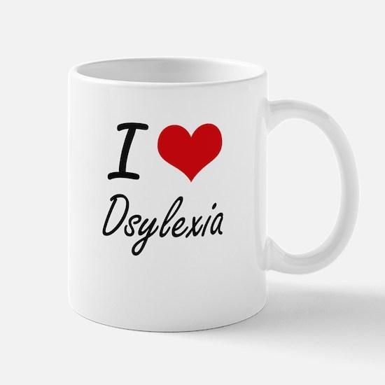 I love Dsylexia Mugs