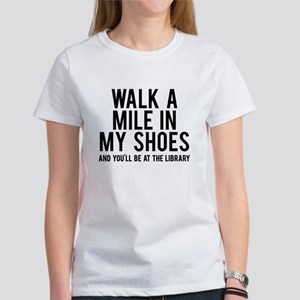 walk a mile in my Women's T-Shirt