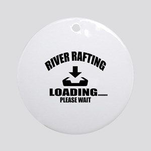 River Rafting Loading Please Wait Round Ornament