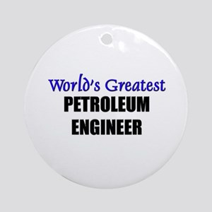 Worlds Greatest PETROLEUM ENGINEER Ornament (Round