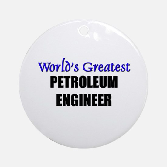 Worlds Greatest PETROLEUM ENGINEER Ornament (Round