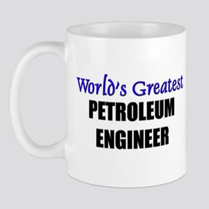 Worlds Greatest PETROLEUM ENGINEER Mug