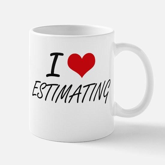 I love ESTIMATING Mugs