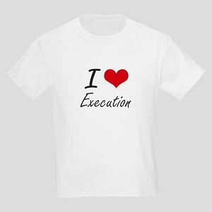 I love EXECUTION T-Shirt