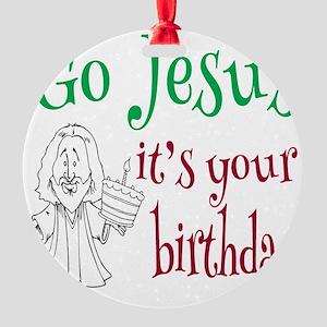 Go Jesus It's Your Birthday Round Ornament