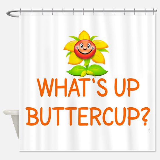 WHAT'S UP BUTTERCUP? Shower Curtain