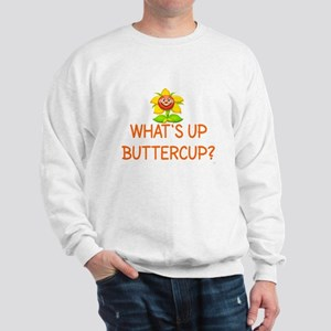 WHAT'S UP BUTTERCUP? Sweatshirt