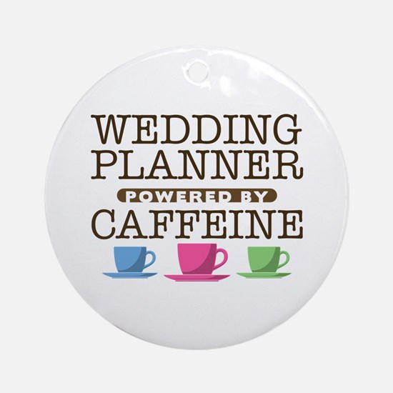 Wedding Planner Powered by Caffeine Round Ornament