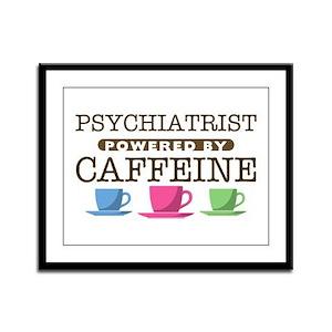 Psychiatrist Powered by Caffeine Framed Panel Prin