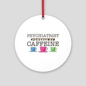 Psychiatrist Powered by Caffeine Round Ornament