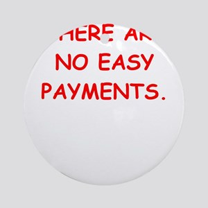 easy payments Round Ornament
