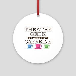 Theatre Geek Powered by Caffeine Round Ornament
