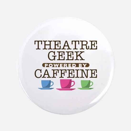 "Theatre Geek Powered by Caffeine 3.5"" Button"