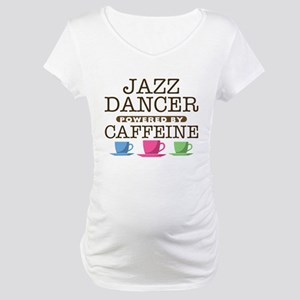 Jazz Dancer Powered by Caffeine Maternity T-Shirt