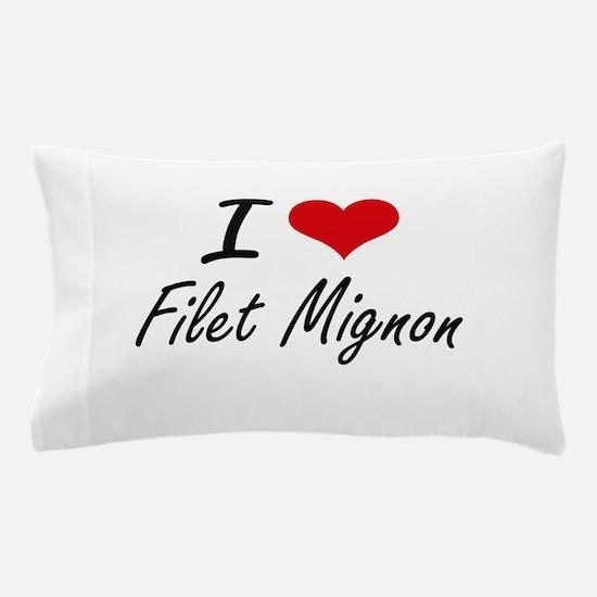 I love Filet Mignon Pillow Case