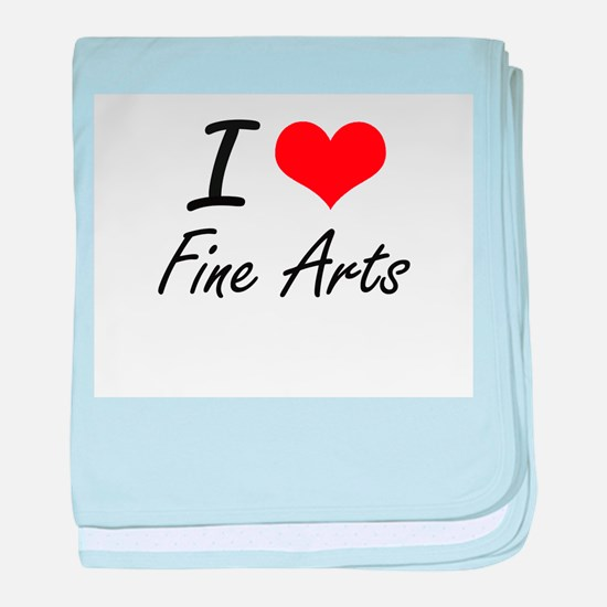 I love Fine Arts baby blanket