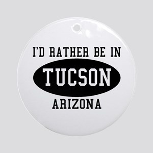 I'd Rather Be in Tucson, Ariz Ornament (Round)