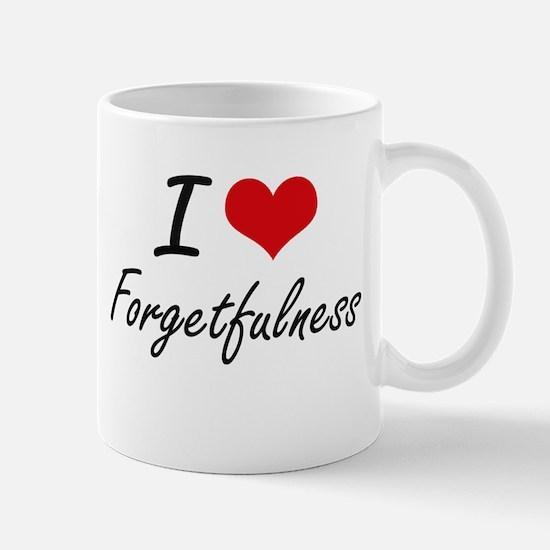 I love Forgetfulness Mugs