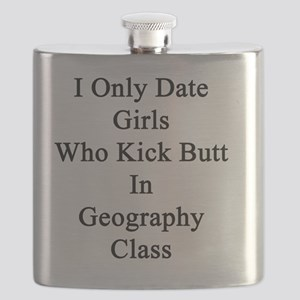 I Only Date Girls Who Kick Butt In Geography Flask