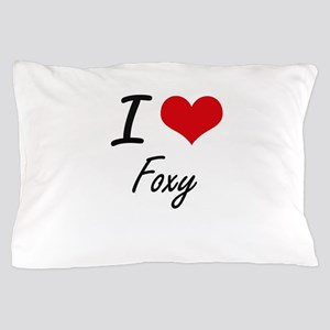 I love Foxy Pillow Case