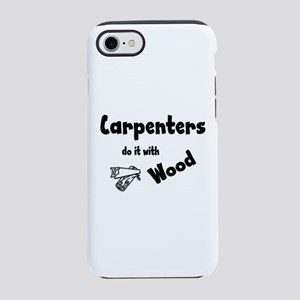 Carpenters Do It with Wood iPhone 8/7 Tough Case