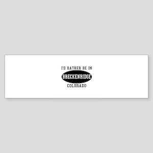 I'd Rather Be in Breckenridge Bumper Sticker