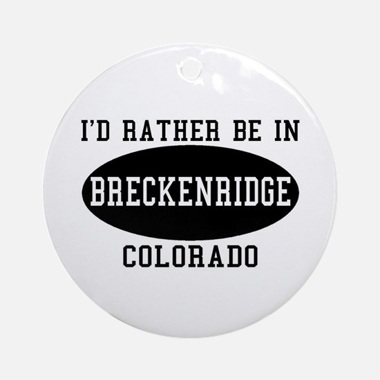 I'd Rather Be in Breckenridge Ornament (Round)
