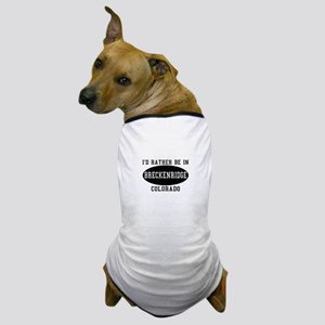 I'd Rather Be in Breckenridge Dog T-Shirt