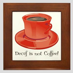 Decaf is not Coffee Framed Tile