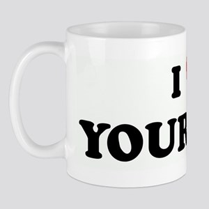I Love YOUR MOM Mug