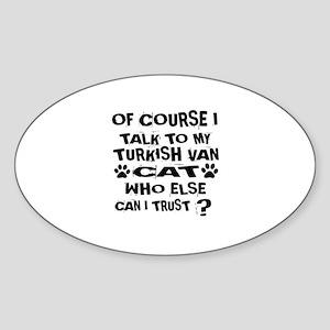 Of Course I Talk To My Turkish Van Sticker (Oval)