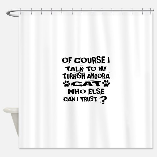 Of Course I Talk To My Turkish Ango Shower Curtain