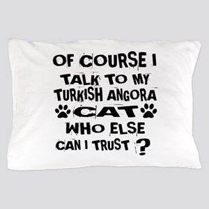 Of Course I Talk To My Turkish Angora Pillow Case