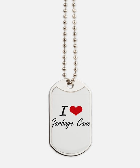 I love Garbage Cans Dog Tags