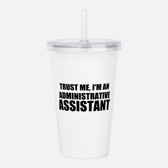 Trust Me, I'm An Administrative Assistant Acrylic