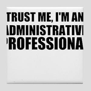 Trust Me, I'm An Administrative Professional Tile